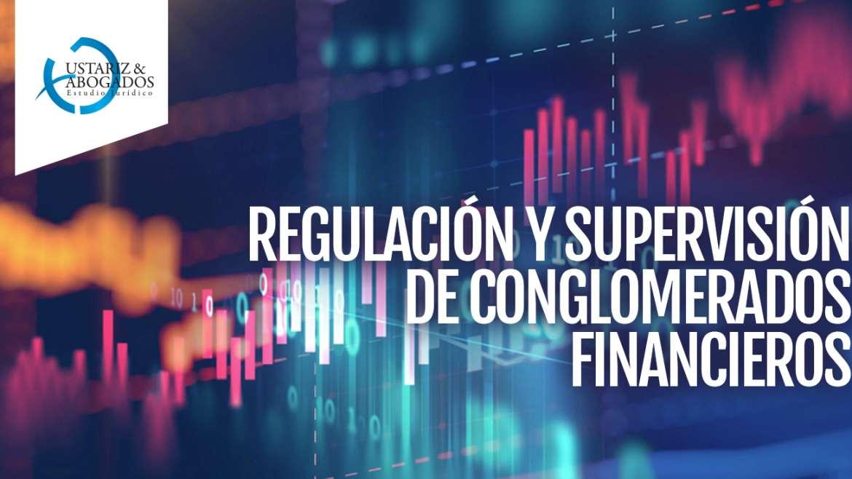 REGULACIÓN Y SUPERVISIÓN DE CONGLOMERADOS FINANCIEROS