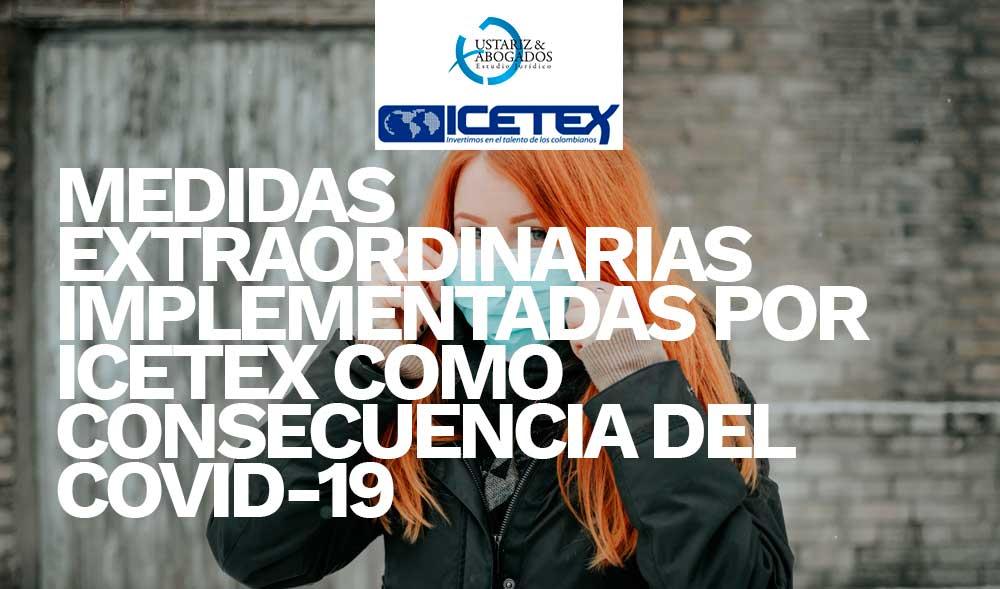 MEDIDAS EXTRAORDINARIAS IMPLEMENTADAS COMO CONSECUENCIA DEL COVID-19 ICETEX