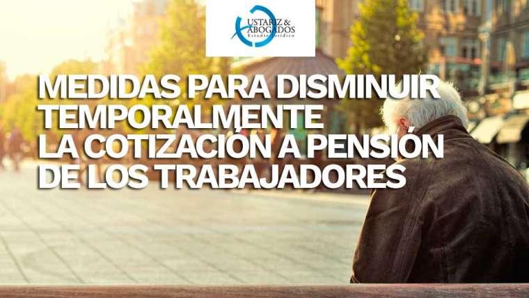 Medidas para disminuir temporalmente la cotización a pensión de los trabajadores